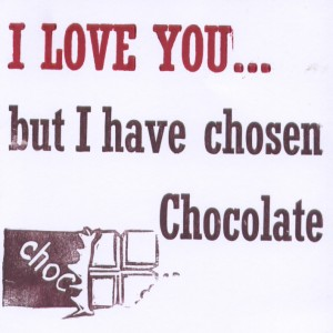 I love you but have chosen chocolate