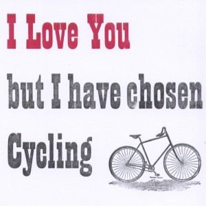 I love you but have chosen cycling
