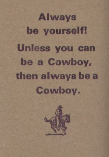 Always Be Yourself Unless You Can Be A Cowboy Then Always Be A Cowboy