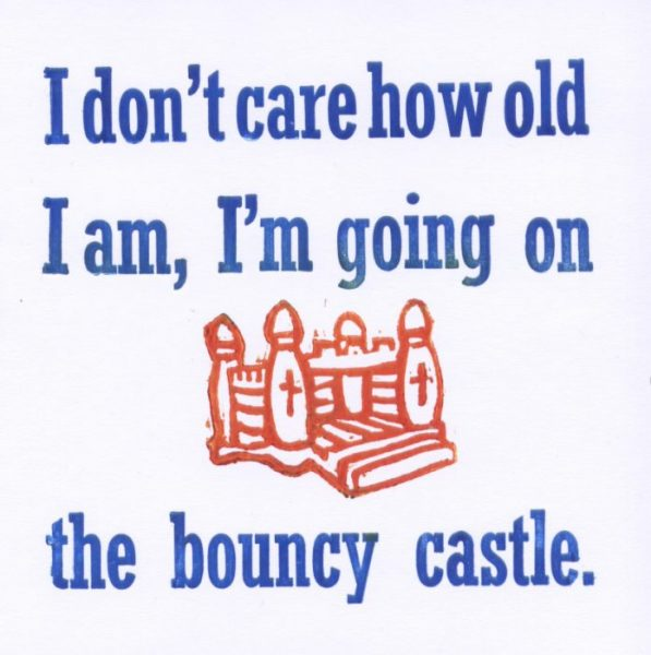 I dont care how old I am I'm going on the bouncy castle