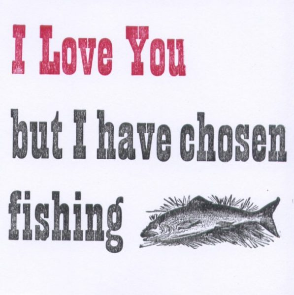 I Love You But Have Chosen Fishing