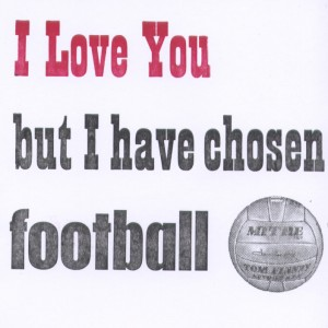 I love you but have chosen football