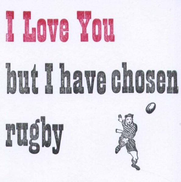 I love you but have chosen rugby