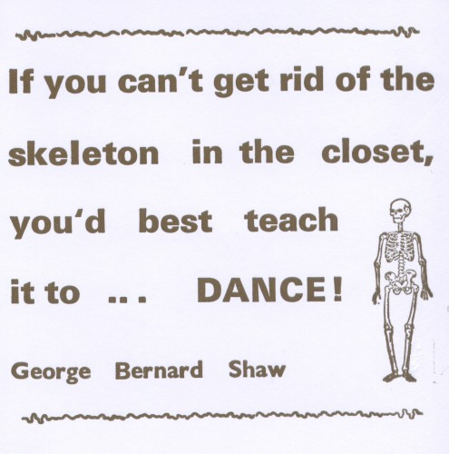 If you cant get rid of the skeleton in the closet you'd best teach it to dance